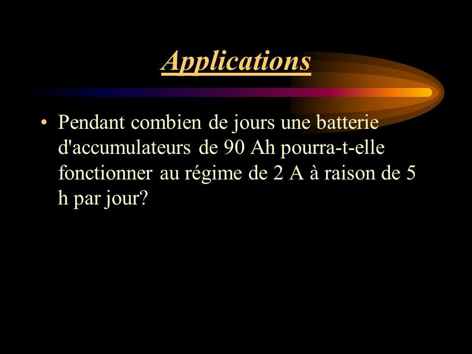 Applications Pendant combien de jours une batterie d accumulateurs de 90 Ah pourra-t-elle fonctionner au régime de 2 A à raison de 5 h par jour?