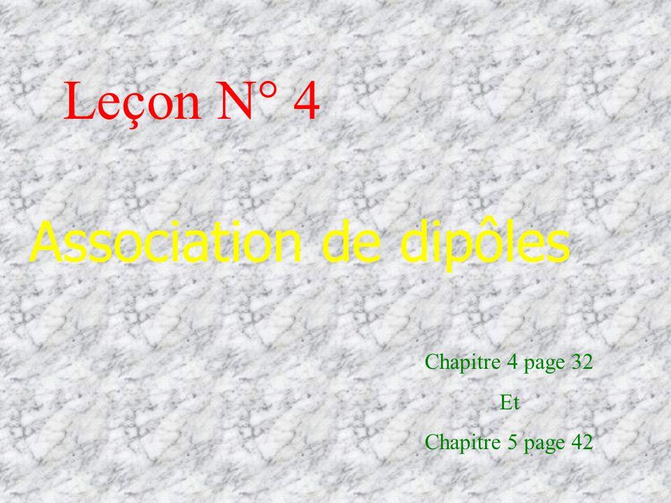 Leçon N° 4 Association de dipôles Chapitre 4 page 32 Et Chapitre 5 page 42