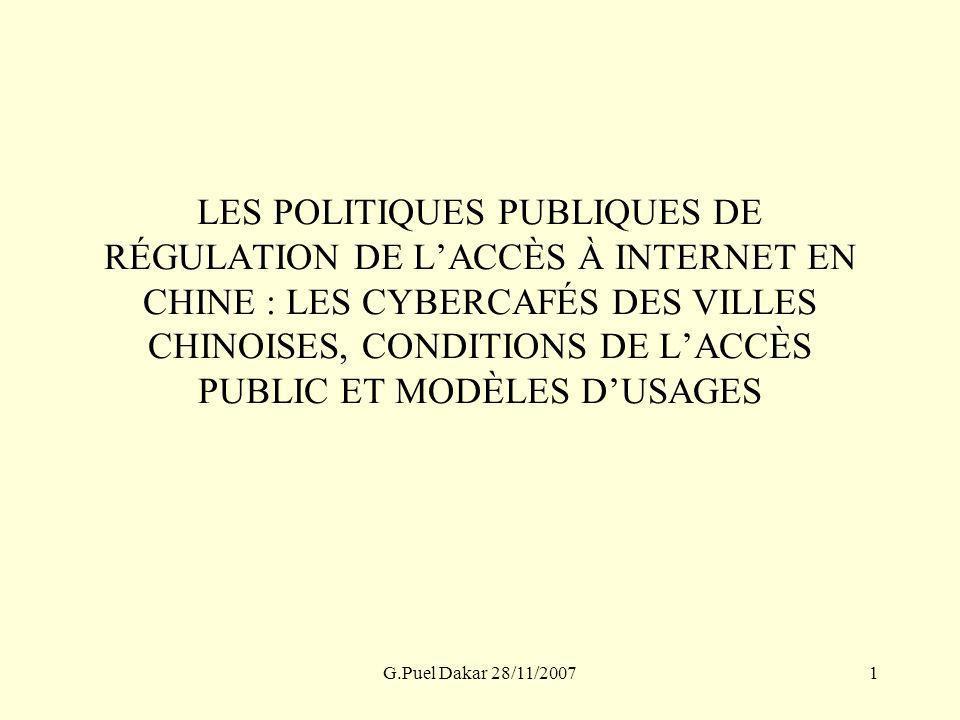 G.Puel Dakar 28/11/20071 LES POLITIQUES PUBLIQUES DE RÉGULATION DE LACCÈS À INTERNET EN CHINE : LES CYBERCAFÉS DES VILLES CHINOISES, CONDITIONS DE LAC