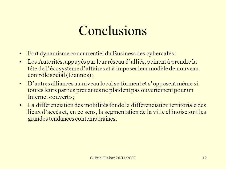 G.Puel Dakar 28/11/200712 Conclusions Fort dynamisme concurrentiel du Business des cybercafés ; Les Autorités, appuyés par leur réseau dalliés, peinen