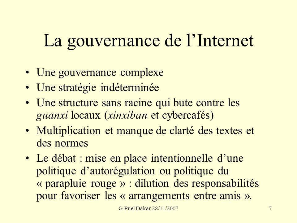 G.Puel Dakar 28/11/20077 La gouvernance de lInternet Une gouvernance complexe Une stratégie indéterminée Une structure sans racine qui bute contre les