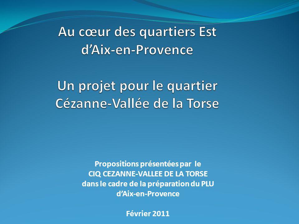 Propositions présentées par le CIQ CEZANNE-VALLEE DE LA TORSE dans le cadre de la préparation du PLU dAix-en-Provence Février 2011