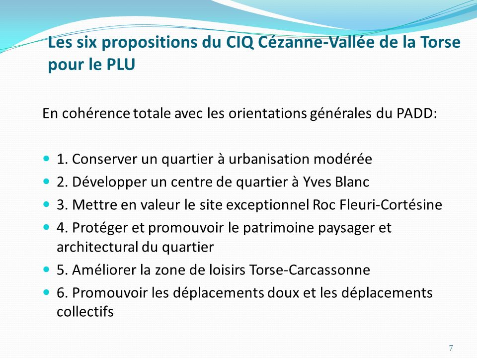 Les six propositions du CIQ Cézanne-Vallée de la Torse pour le PLU En cohérence totale avec les orientations générales du PADD: 1.