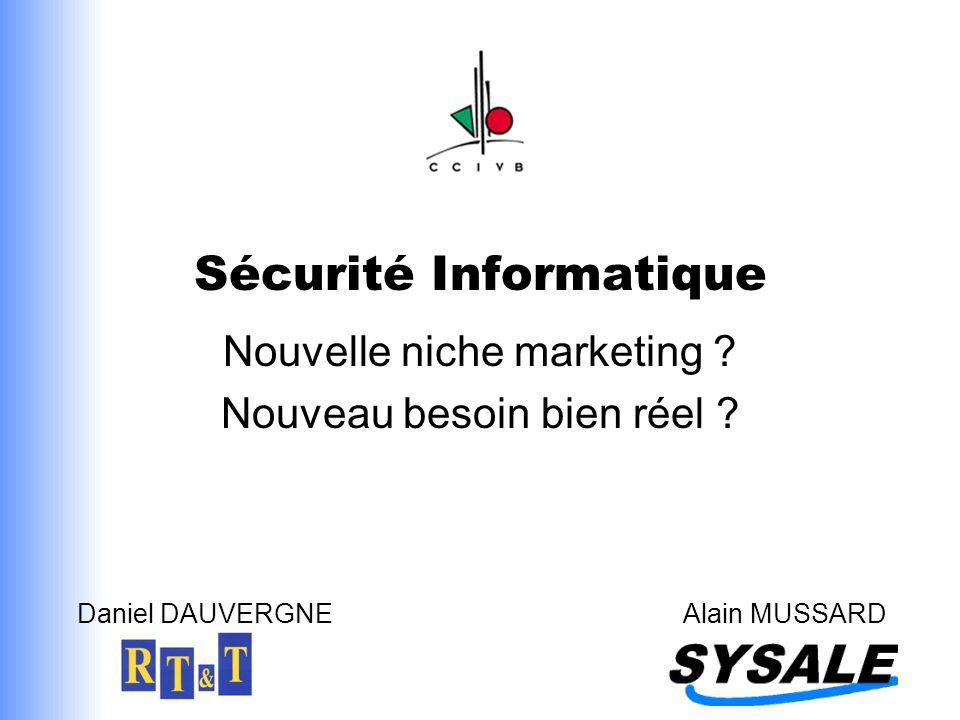 Sécurité Informatique Nouvelle niche marketing ? Nouveau besoin bien réel ? Daniel DAUVERGNEAlain MUSSARD