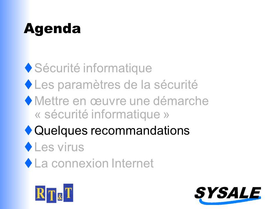 Agenda Sécurité informatique Les paramètres de la sécurité Mettre en œuvre une démarche « sécurité informatique » Quelques recommandations Les virus La connexion Internet