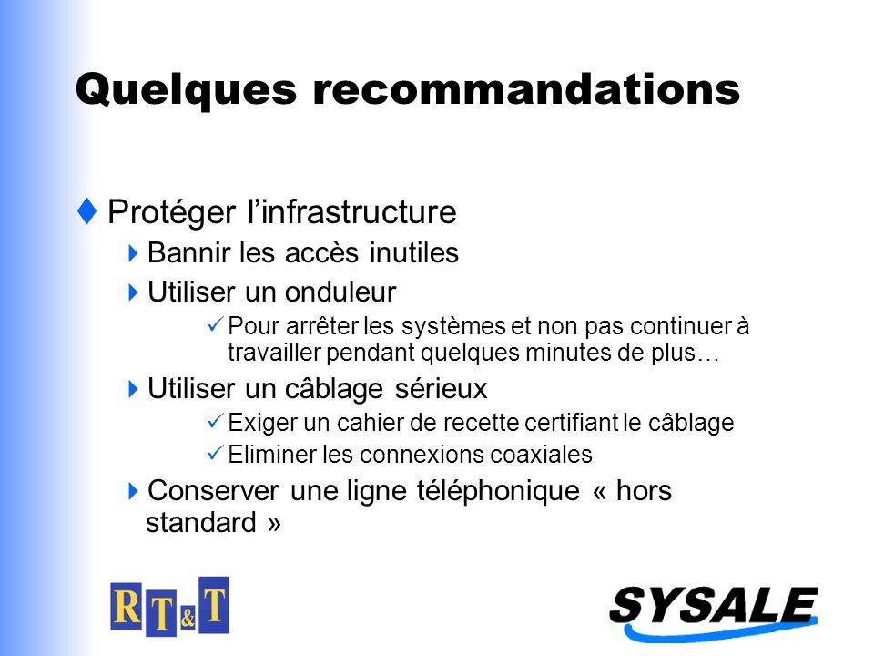 Quelques recommandations Protéger linfrastructure Bannir les accès inutiles Utiliser un onduleur Pour arrêter les systèmes et non pas continuer à trav