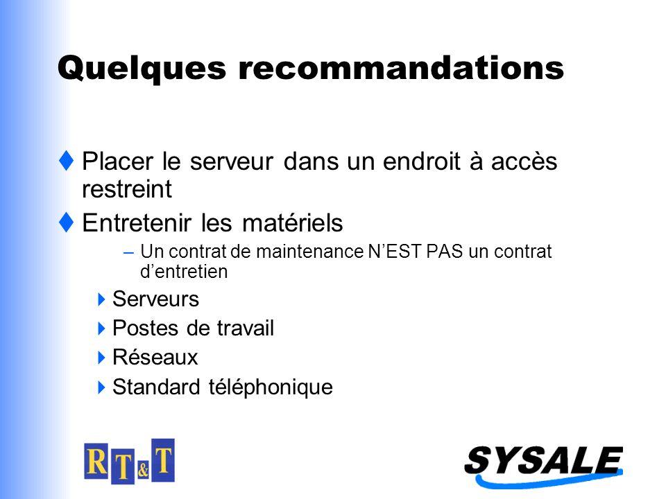 Quelques recommandations Placer le serveur dans un endroit à accès restreint Entretenir les matériels –Un contrat de maintenance NEST PAS un contrat d