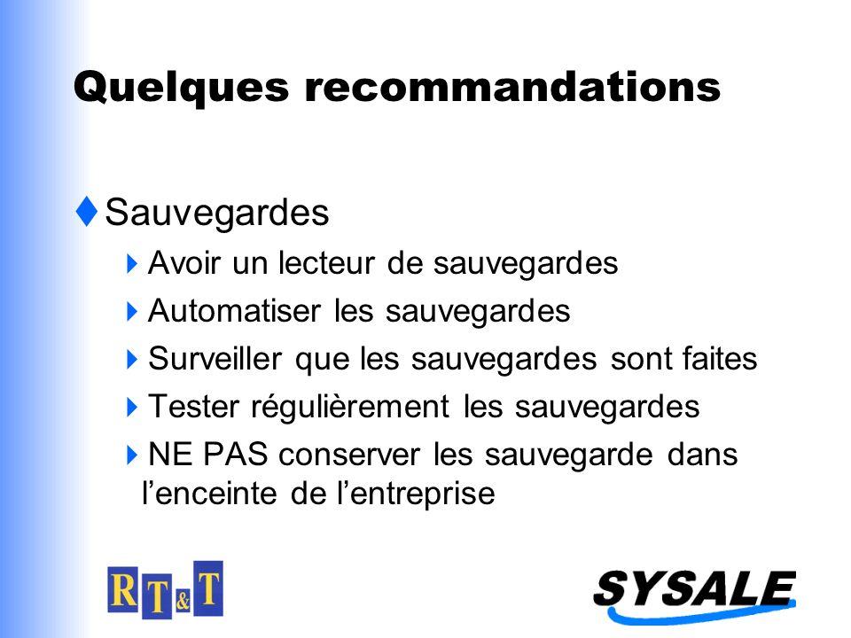 Quelques recommandations Sauvegardes Avoir un lecteur de sauvegardes Automatiser les sauvegardes Surveiller que les sauvegardes sont faites Tester régulièrement les sauvegardes NE PAS conserver les sauvegarde dans lenceinte de lentreprise