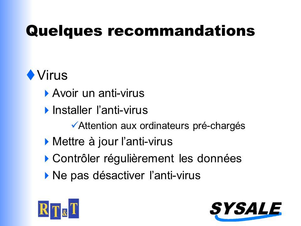 Quelques recommandations Virus Avoir un anti-virus Installer lanti-virus Attention aux ordinateurs pré-chargés Mettre à jour lanti-virus Contrôler régulièrement les données Ne pas désactiver lanti-virus