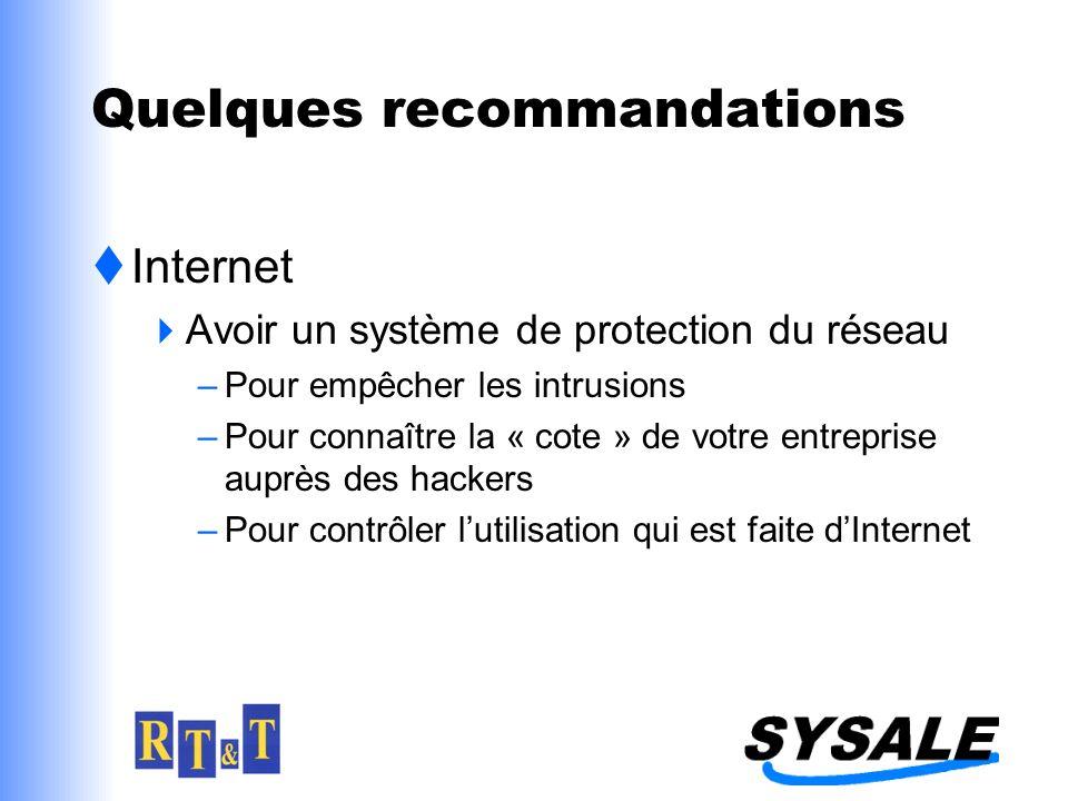 Quelques recommandations Internet Avoir un système de protection du réseau –Pour empêcher les intrusions –Pour connaître la « cote » de votre entreprise auprès des hackers –Pour contrôler lutilisation qui est faite dInternet