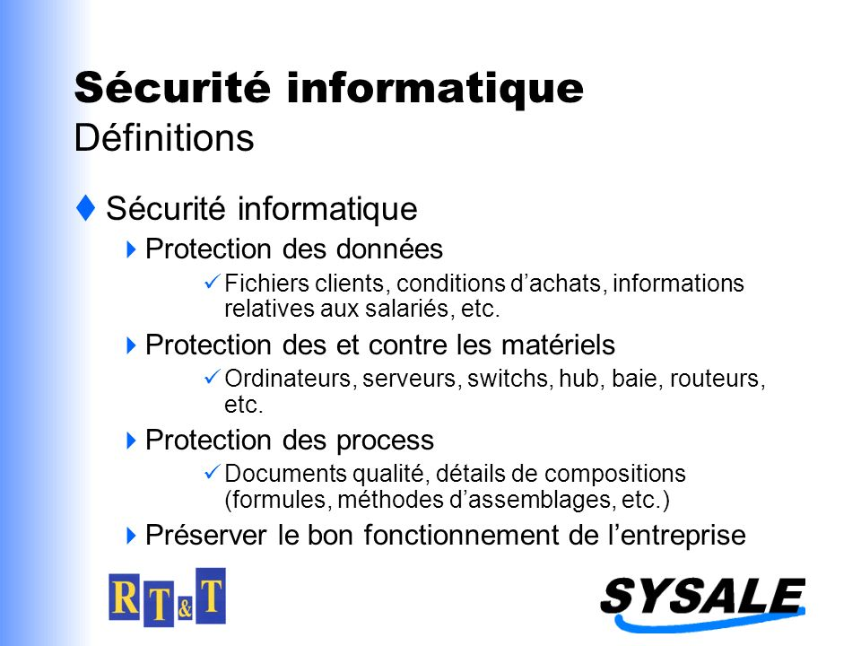 Sécurité informatique Définitions Sécurité informatique Protection des données Fichiers clients, conditions dachats, informations relatives aux salariés, etc.