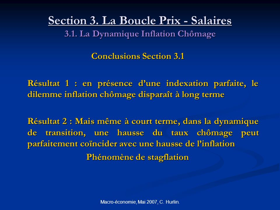 Macro-économie, Mai 2007, C. Hurlin. Section 3. La Boucle Prix - Salaires 3.1. La Dynamique Inflation Chômage Conclusions Section 3.1 Résultat 1 : en