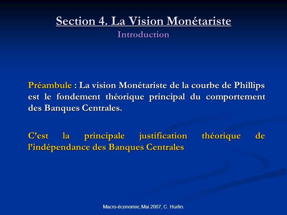 Macro-économie, Mai 2007, C. Hurlin. Section 4. La Vision Monétariste Introduction Préambule : La vision Monétariste de la courbe de Phillips est le f