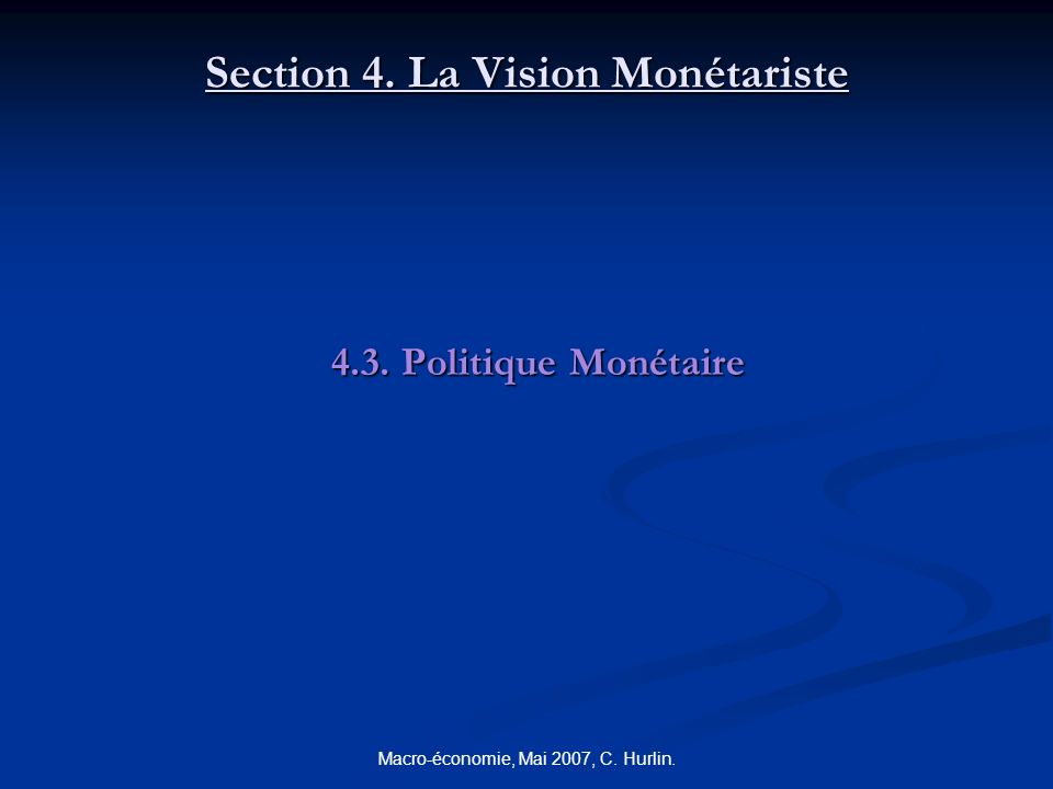 Macro-économie, Mai 2007, C. Hurlin. Section 4. La Vision Monétariste 4.3. Politique Monétaire