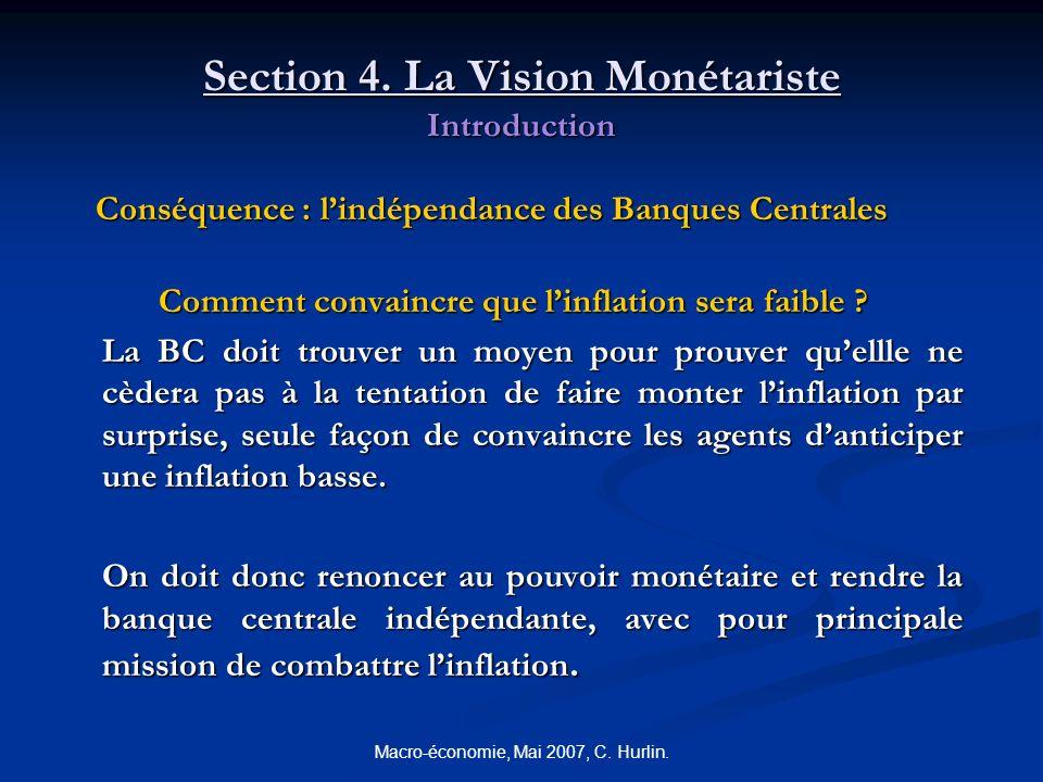 Macro-économie, Mai 2007, C. Hurlin. Section 4. La Vision Monétariste Introduction Conséquence : lindépendance des Banques Centrales Comment convaincr
