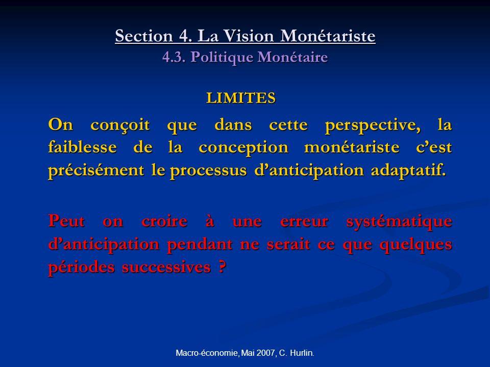 Macro-économie, Mai 2007, C. Hurlin. Section 4. La Vision Monétariste 4.3. Politique Monétaire LIMITES On conçoit que dans cette perspective, la faibl