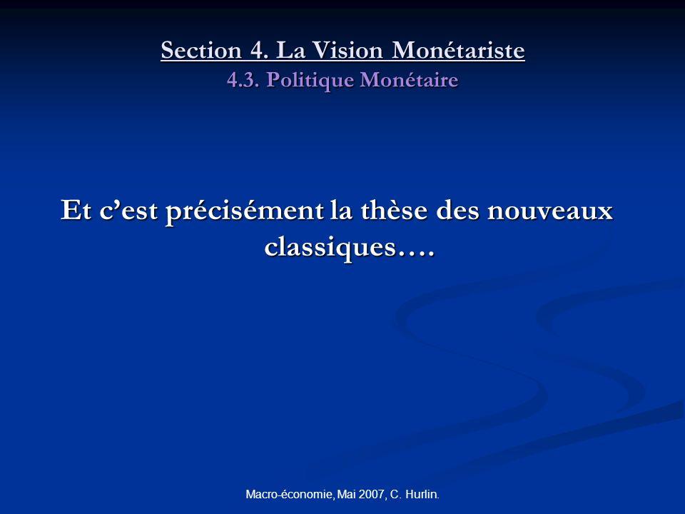 Macro-économie, Mai 2007, C. Hurlin. Section 4. La Vision Monétariste 4.3. Politique Monétaire Et cest précisément la thèse des nouveaux classiques….