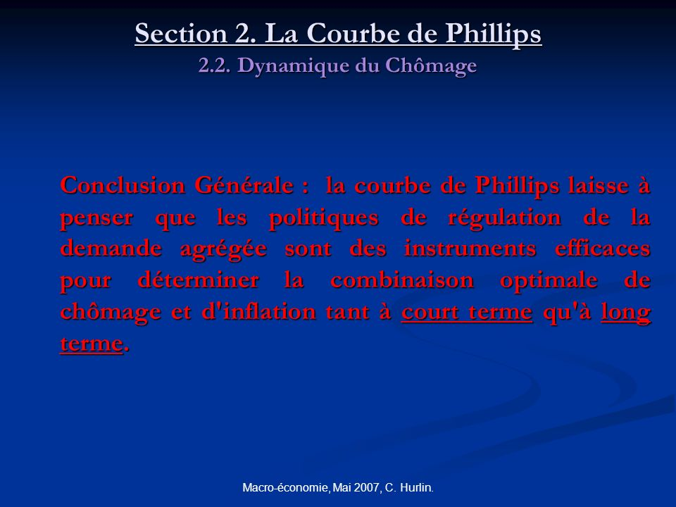 Macro-économie, Mai 2007, C. Hurlin. Section 2. La Courbe de Phillips 2.2. Dynamique du Chômage Conclusion Générale : la courbe de Phillips laisse à p