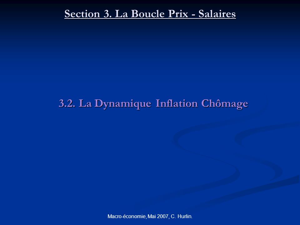 Macro-économie, Mai 2007, C. Hurlin. Section 3. La Boucle Prix - Salaires 3.2. La Dynamique Inflation Chômage