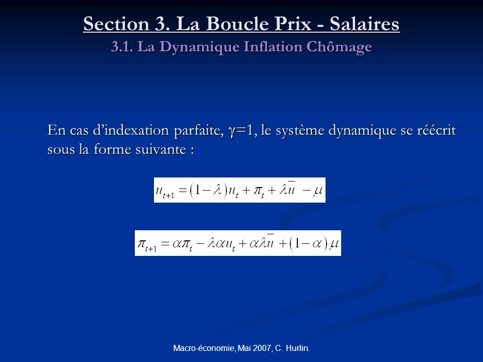 Macro-économie, Mai 2007, C. Hurlin. Section 3. La Boucle Prix - Salaires 3.1. La Dynamique Inflation Chômage En cas dindexation parfaite, =1, le syst