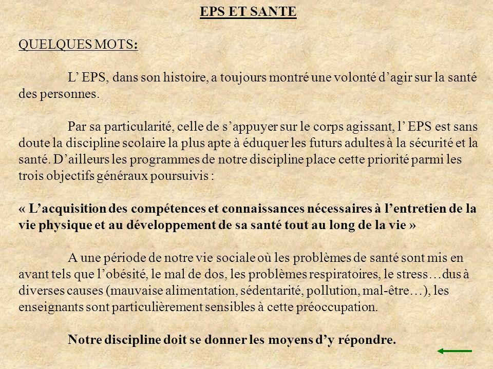 EPS ET SANTE QUELQUES MOTS: L EPS, dans son histoire, a toujours montré une volonté dagir sur la santé des personnes. Par sa particularité, celle de s