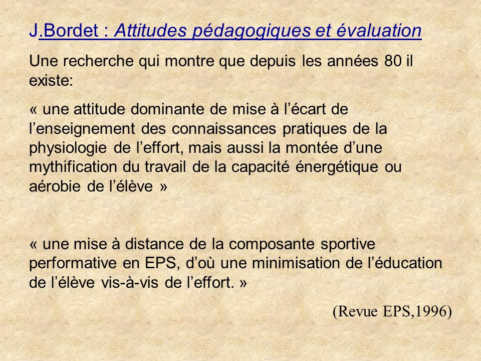 J.Bordet : Attitudes pédagogiques et évaluation Une recherche qui montre que depuis les années 80 il existe: « une attitude dominante de mise à lécart