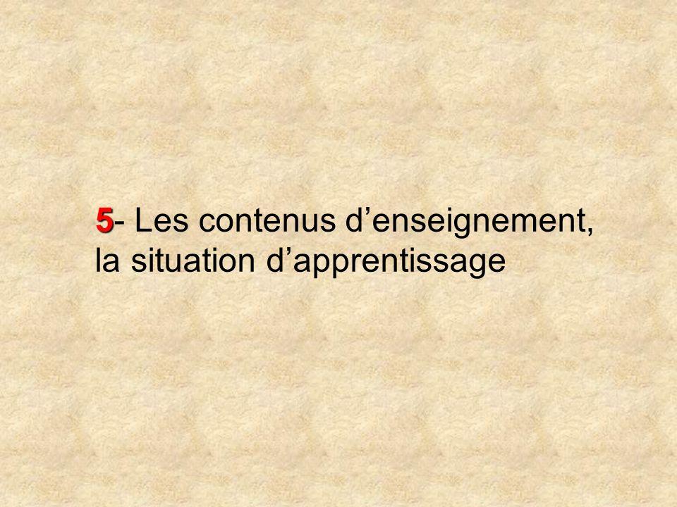 5 5- Les contenus denseignement, la situation dapprentissage
