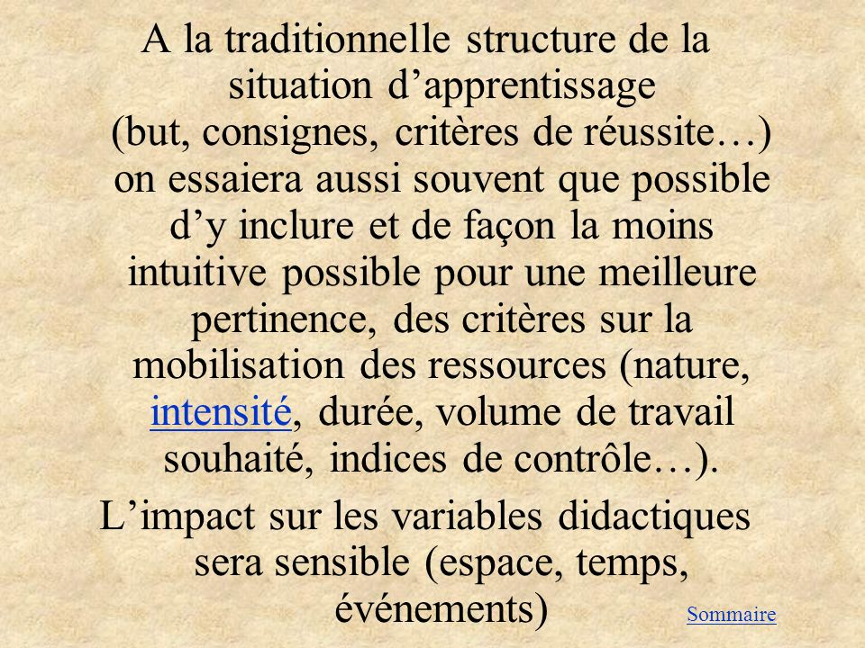 A la traditionnelle structure de la situation dapprentissage (but, consignes, critères de réussite…) on essaiera aussi souvent que possible dy inclure