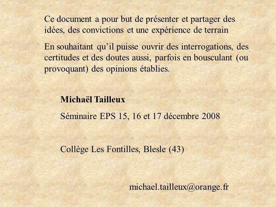 Michaël Tailleux Séminaire EPS 15, 16 et 17 décembre 2008 Collège Les Fontilles, Blesle (43) Ce document a pour but de présenter et partager des idées