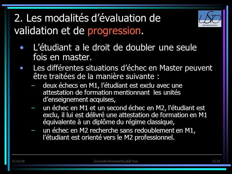 21/01/08Université Mohamed Boudiaf Oran 10/18 2. Les modalités dévaluation de validation et de progression. Létudiant a le droit de doubler une seule
