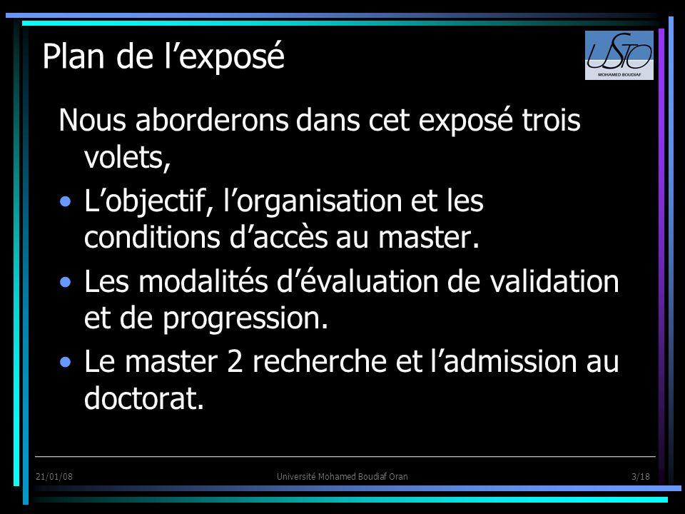 21/01/08Université Mohamed Boudiaf Oran 3/18 Plan de lexposé Nous aborderons dans cet exposé trois volets, Lobjectif, lorganisation et les conditions