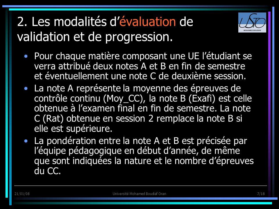 21/01/08Université Mohamed Boudiaf Oran 7/18 2. Les modalités dévaluation de validation et de progression. Pour chaque matière composant une UE létudi