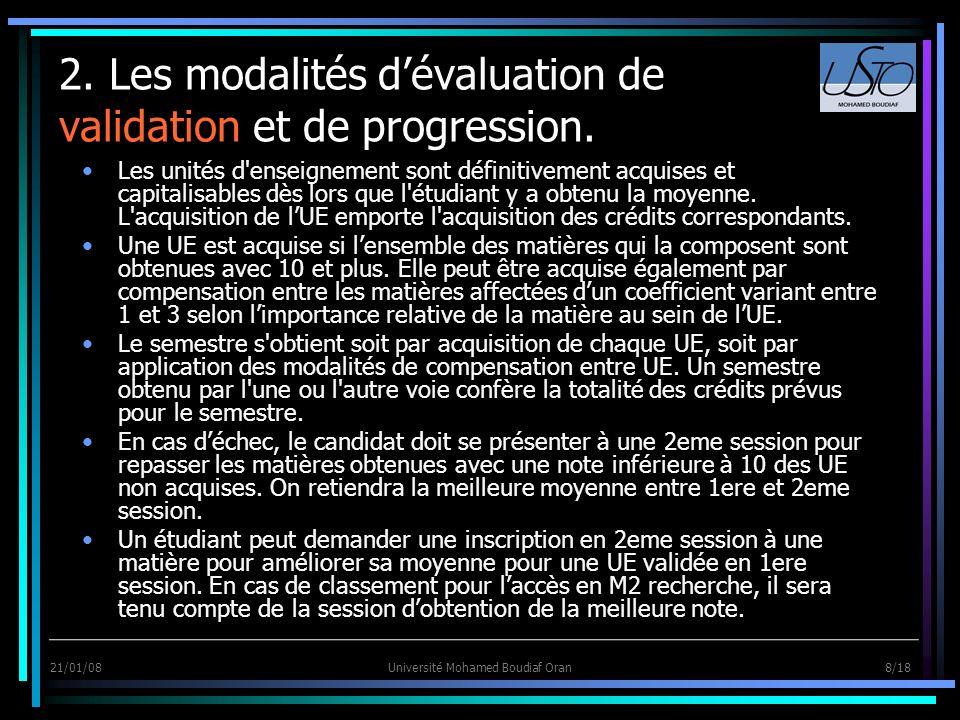 21/01/08Université Mohamed Boudiaf Oran 8/18 2. Les modalités dévaluation de validation et de progression. Les unités d'enseignement sont définitiveme