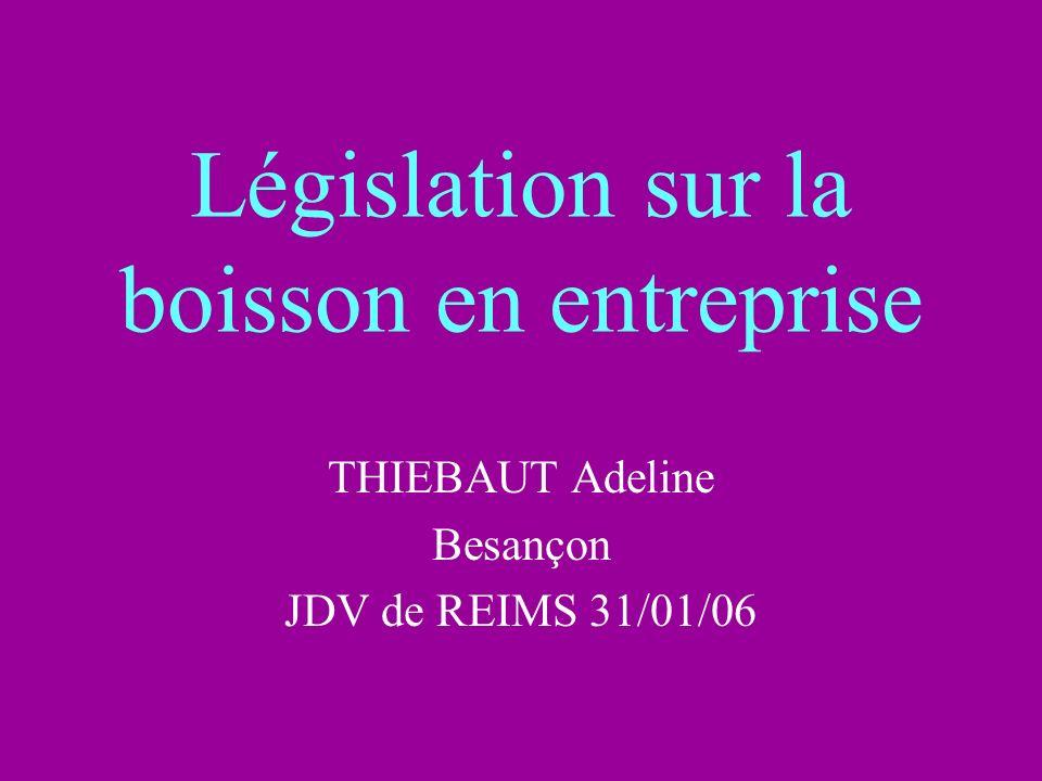 Législation sur la boisson en entreprise THIEBAUT Adeline Besançon JDV de REIMS 31/01/06