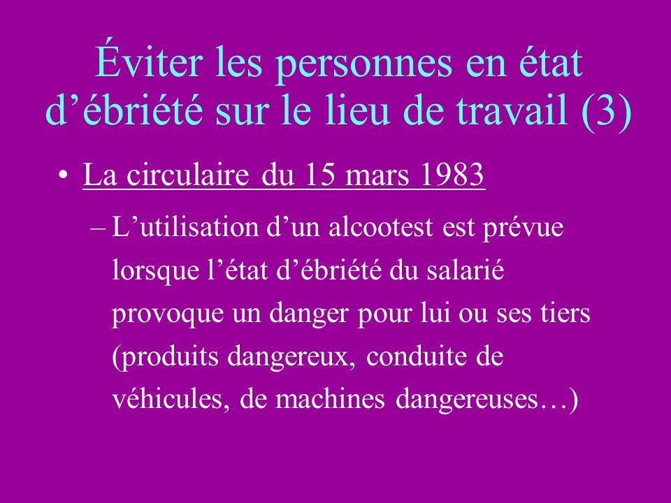 Éviter les personnes en état débriété sur le lieu de travail (3) La circulaire du 15 mars 1983 –Lutilisation dun alcootest est prévue lorsque létat débriété du salarié provoque un danger pour lui ou ses tiers (produits dangereux, conduite de véhicules, de machines dangereuses…)