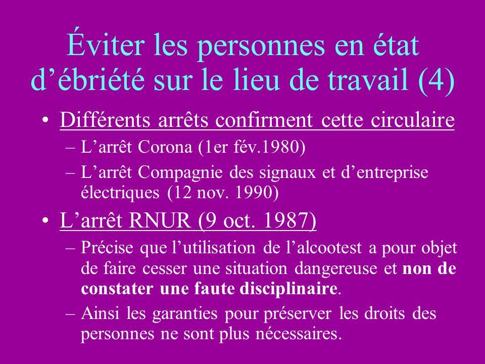 Éviter les personnes en état débriété sur le lieu de travail (4) Différents arrêts confirment cette circulaire –Larrêt Corona (1er fév.1980) –Larrêt C