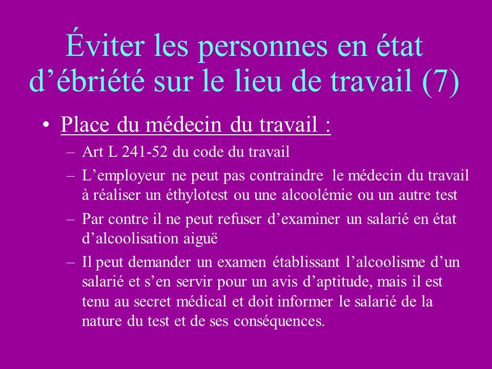 Éviter les personnes en état débriété sur le lieu de travail (7) Place du médecin du travail : –Art L 241-52 du code du travail –Lemployeur ne peut pa
