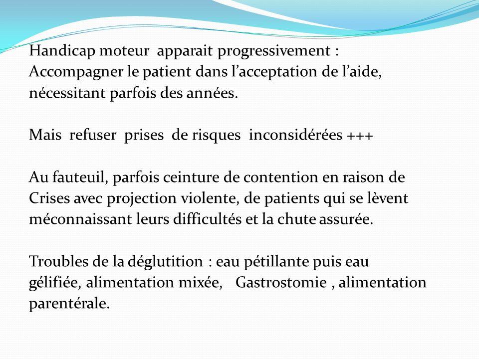 Handicap moteur apparait progressivement : Accompagner le patient dans lacceptation de laide, nécessitant parfois des années.