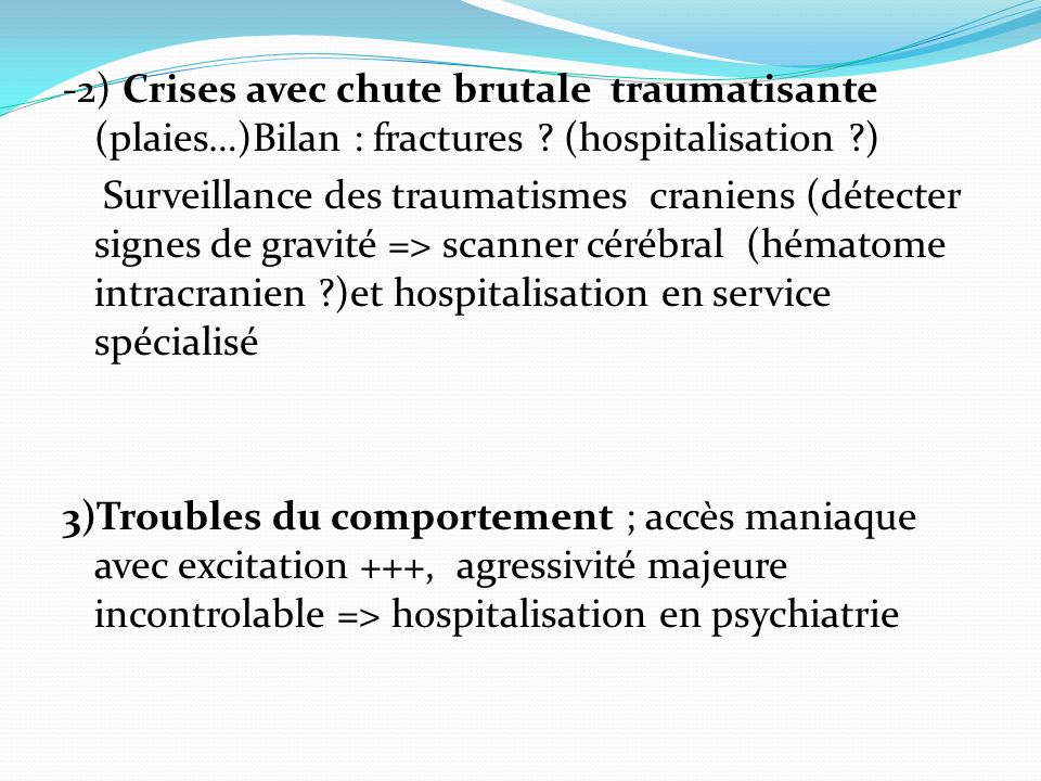 -2) Crises avec chute brutale traumatisante (plaies…)Bilan : fractures .