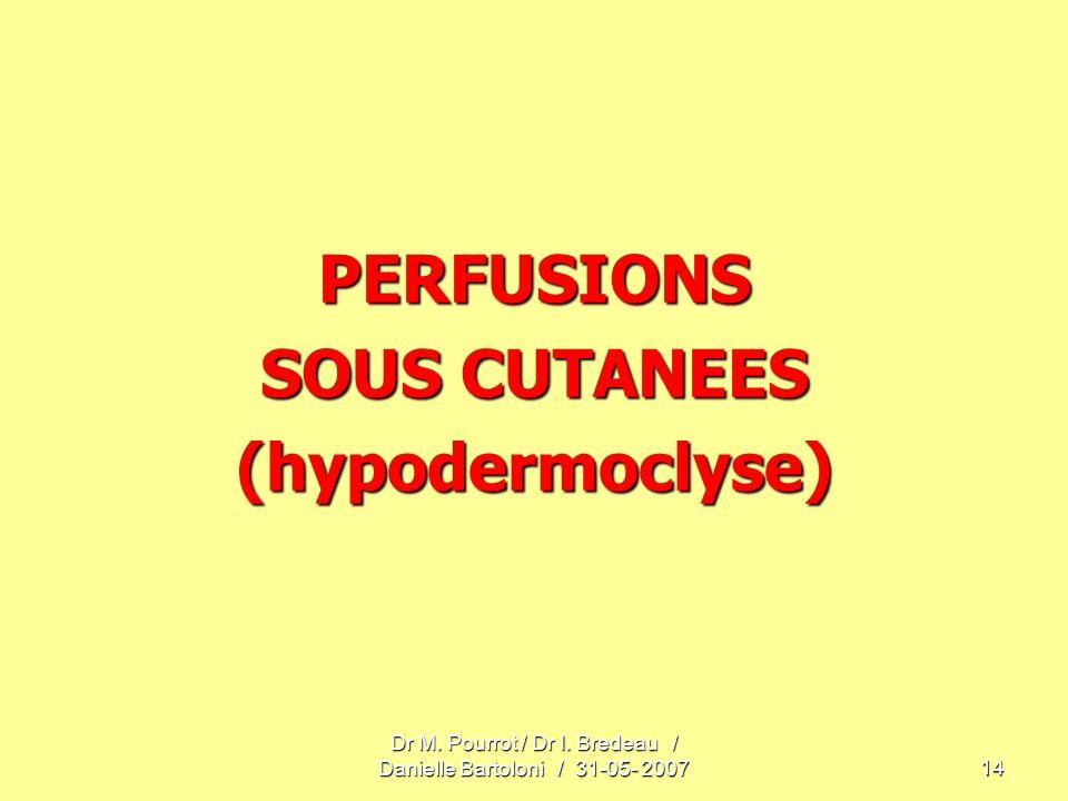 Dr M. Pourrot / Dr I. Bredeau / Danielle Bartoloni / 31-05- 200714 PERFUSIONS SOUS CUTANEES (hypodermoclyse)
