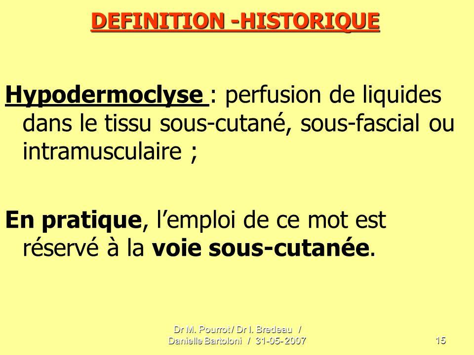 Dr M. Pourrot / Dr I. Bredeau / Danielle Bartoloni / 31-05- 200715 DEFINITION -HISTORIQUE Hypodermoclyse : perfusion de liquides dans le tissu sous-cu