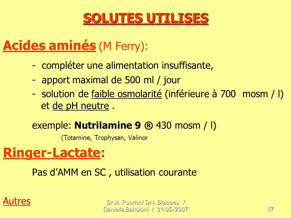 Dr M. Pourrot / Dr I. Bredeau / Danielle Bartoloni / 31-05- 200717 SOLUTES UTILISES Acides aminés (M Ferry): - compléter une alimentation insuffisante