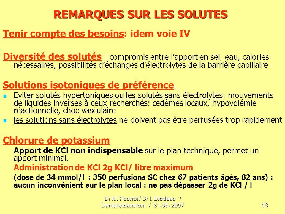 Dr M. Pourrot / Dr I. Bredeau / Danielle Bartoloni / 31-05- 200718 REMARQUES SUR LES SOLUTES Tenir compte des besoins: idem voie IV Diversité des solu