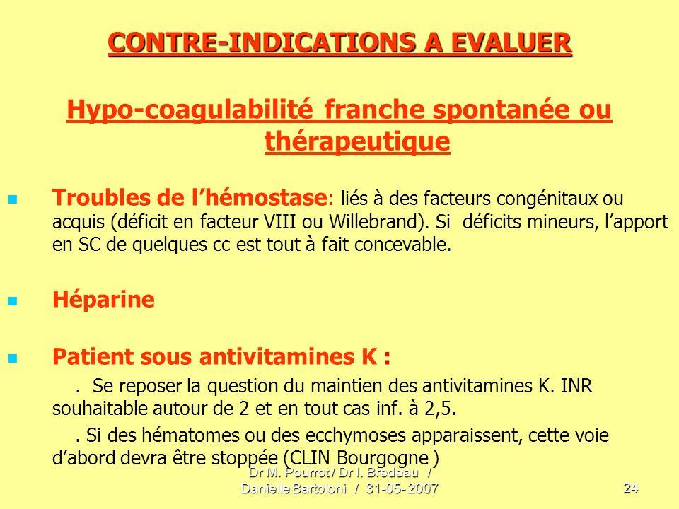Dr M. Pourrot / Dr I. Bredeau / Danielle Bartoloni / 31-05- 200724 CONTRE-INDICATIONS A EVALUER Hypo-coagulabilité franche spontanée ou thérapeutique