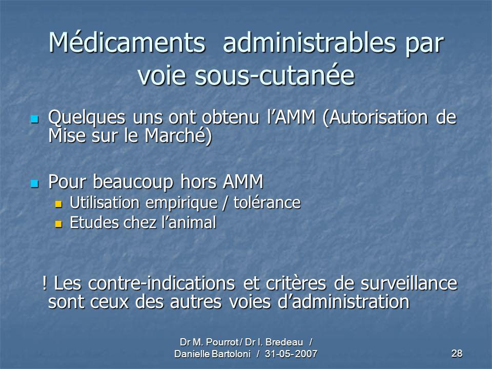 Dr M. Pourrot / Dr I. Bredeau / Danielle Bartoloni / 31-05- 200728 Médicaments administrables par voie sous-cutanée Quelques uns ont obtenu lAMM (Auto