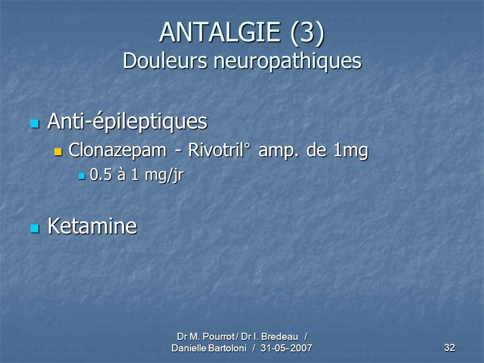 Dr M. Pourrot / Dr I. Bredeau / Danielle Bartoloni / 31-05- 200732 ANTALGIE (3) Douleurs neuropathiques Anti-épileptiques Anti-épileptiques Clonazepam