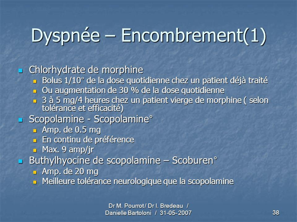 Dr M. Pourrot / Dr I. Bredeau / Danielle Bartoloni / 31-05- 200738 Dyspnée – Encombrement(1) Chlorhydrate de morphine Chlorhydrate de morphine Bolus 1
