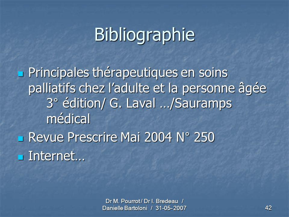 Dr M. Pourrot / Dr I. Bredeau / Danielle Bartoloni / 31-05- 200742 Bibliographie Principales thérapeutiques en soins palliatifs chez ladulte et la per