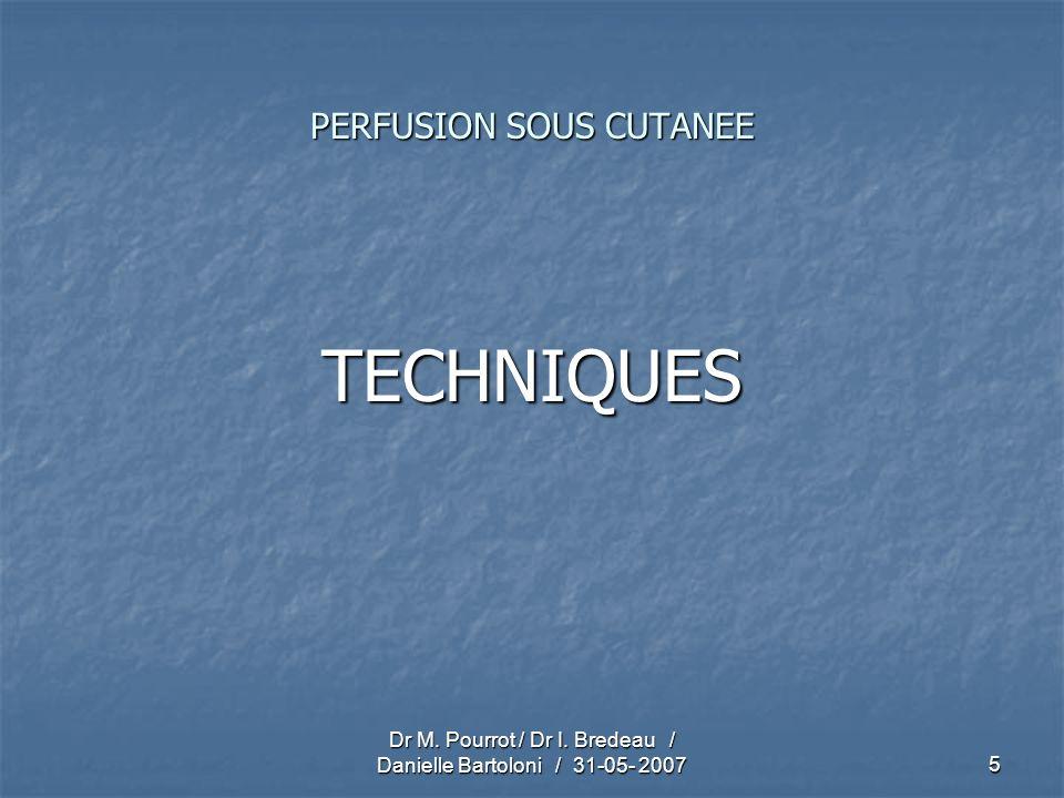 Dr M. Pourrot / Dr I. Bredeau / Danielle Bartoloni / 31-05- 20075 PERFUSION SOUS CUTANEE TECHNIQUES