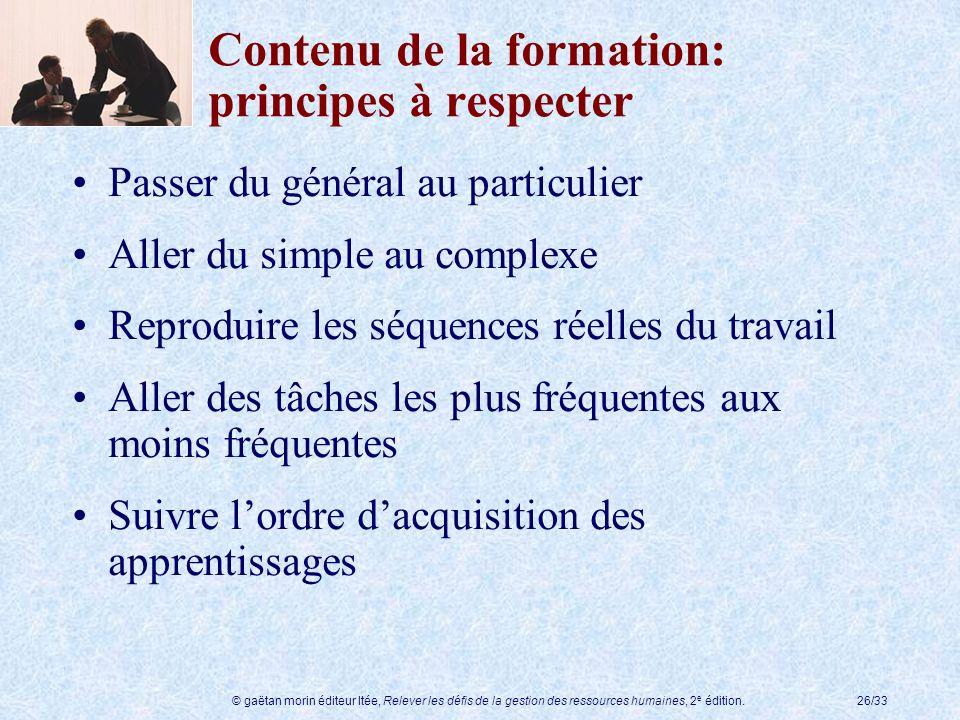© gaëtan morin éditeur ltée, Relever les défis de la gestion des ressources humaines, 2 e édition.26/33 Contenu de la formation: principes à respecter